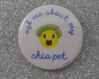 Ask Me About My Chia Pet Pin Cute Original Art Pinback Button Badge