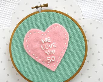 We love you so,Embroidery Hoop Art,Hand Embroidery Art,Home Decor Heart Embroidery,Nursery Decor, Nursery Embroidery,Baby Shower Gift/Girl