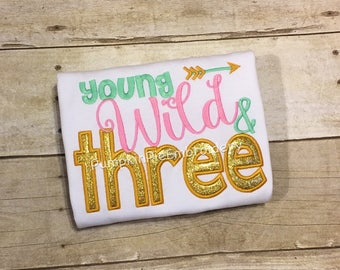 Young, Wild, & THREE!! Birthday shirt