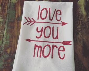 Love you more kitchen tea towel