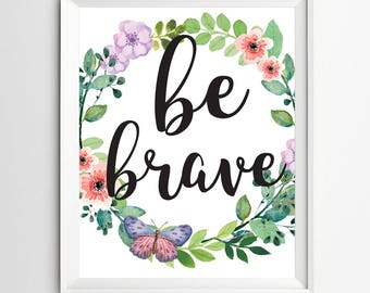 Be Brave Print Quote print wall art decor printable decoration art quotes for the wall nursery art quote printable baby girl room gift