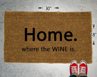 Home where the wine is Coir Doormat - 18x30 - Welcome Mat - House Warming - Mud Room - Gift - Custom