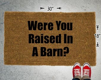 Were You Raised In A Barn Coir Doormat - 18x30 - Welcome Mat - House Warming - Mud Room - Gift - Custom