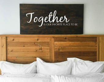 Together is our favorite place to be | Master bedroom wall decor| Dark Stained Sign | Reclaimed Wood | Bedroom Wall Decor | Farmhouse Decor