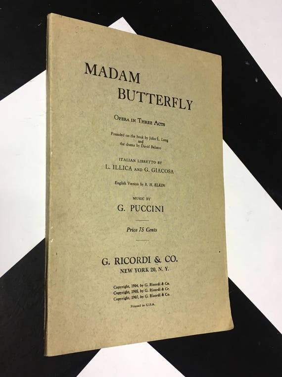 Madam Butterfly - Opera in Three Acts: Founded on the book by John L. Long and the drama by David Belasco; Music by Puccini (1907)