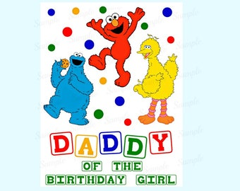 Sesame Street Birthday Iron On Shirt Transfer - Elmo Cookie Monster Big Bird tshirt printable - Instant Download Daddy of the Birthday Girl