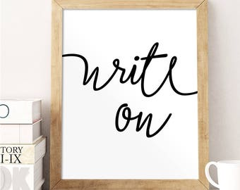 Gift for Writer, Write On, Writer Gift, Typography Print, Calligraphy Print, Inspirational Print, Writer Print, Home Office, Quote Poster