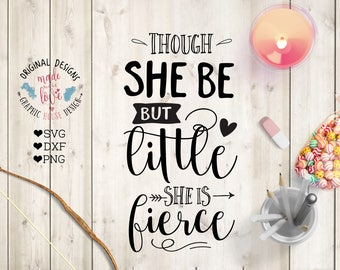 She is fierce SVG,Though she is but little she is fierce Cut File in SVG, DFX, png, girl svg, she is fierce cut file, nursery svg file