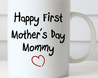 Happy First Mother's Day Coffee Mug, Happy Mother's Day Mommy, Mommy Coffee Mug, New Mom Gift