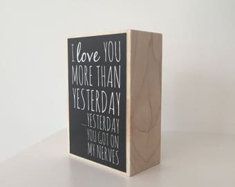 I love you more than yesterday wood block sign