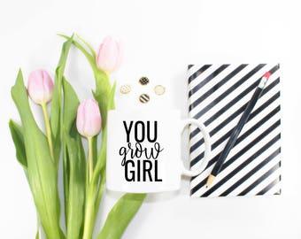 You Grow Girl  Coffee Mug - Inspirational Coffee Mug You Go Girl