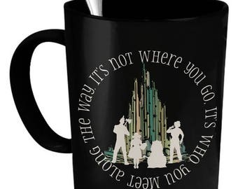 ON SALE It's Not Where You Go, It's Who You Meet Along The Way 15 oz. Coffee Mug - Wizard of Oz Gift