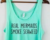 Real Mermaids Smoke Seaweed, Mermaid Shirt, Weed Shirt, Seaweed Shirt, Mermaid, Funny Gift For Her, Work Out Tanks, Work Out,Work Out Shirt