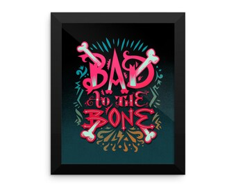 Bad to the bone. Framed poster