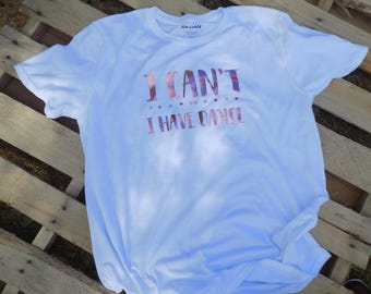 I Can't I Have Dance Tshirt