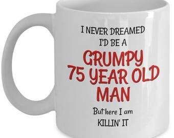 Best 75th Birthday Mug for Men - Funny 75th Birthday Gag Gifts for Men - Grumpy Old Man Coffee Mugs for Friends Dad Husband Grandpa Him