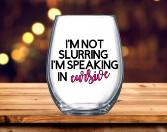 I'm not slurring I'm speaking in cursive / Custom Wine Glass / Personalized Wine Glass