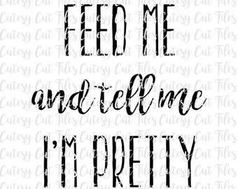 Feed me and tell me I'm pretty svg - Funny shirt - Toddler shirt - Feed me svg