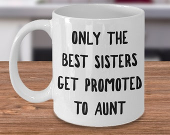 New Aunt Gift - New Aunt Mug - Aunt Coffee Cups - Only the Best Sisters Get Promoted to Aunt Mug Cute Ceramic Coffee Cup