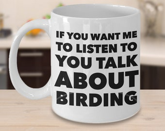 Birding Gifts - Birding Mug - Birdwatchers Mug - Birder Gifts - If You Want Me To Listen To You Talk About Birding Ceramic Coffee Mug