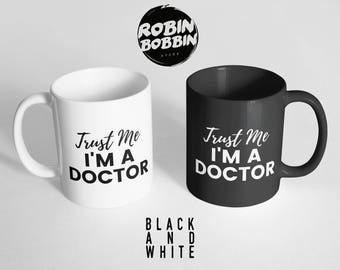 Trust Me, I'm A Doctor - Funny Coffee Mug, Large Mug, Funny Mug, Quote Mug, New Doctor Mug,Doctor Gift,trust your doctor,Black and White Mug