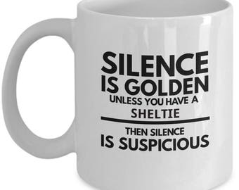 """Sheltie Mug - Silence Is Golden Unless You Have A Sheltie - Funny Coffee Cup Gift Idea or Accessory For """"I Love My Shetland Sheepdog"""" Owners"""