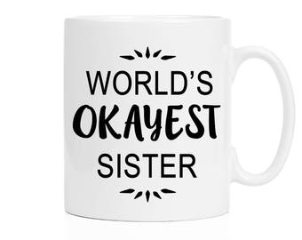 Gift for Sister | Sister Gift Ideas | World's Okayest Sister Coffee Mug | Birthday Gift for Sister | Sisters Present | Sisters Mugs