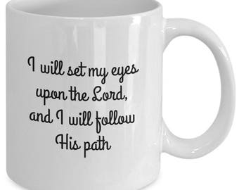 Inspirational spiritual - I will set my eyes upon the Lord - ceramic coffee mug