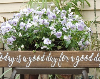 TODAY is a Good DAY for a GOOD Day sign-Hand painted rustic wood sign-Inspirational gift-Housewarming gift-Wedding gift-Birthday Gift-24""