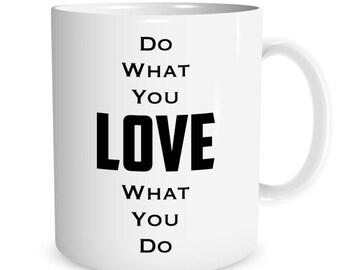 Do what you LOVE what you do Ceramic Mug