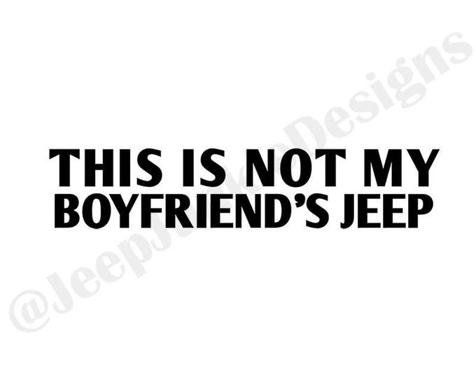This is Not My Boyfriend's Jeep Vinyl Decal