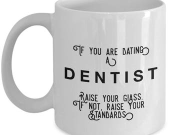if you are dating a Dentist raise your glass. if not, raise your standards - Cool Valentine's Gift