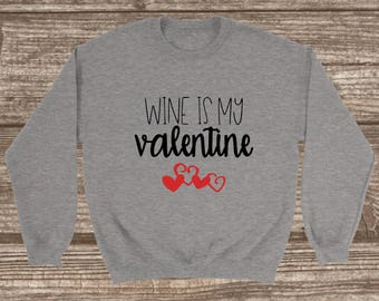 Wine Is My Valentine Unisex Sweatshirt - Wine Sweatshirt - Crew Neck Sweatshirt - Valentines Sweatshirt - Funny Valentines