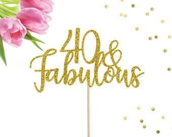 40 and Fabulous Cake Topper, Forty Cake Topper, 40 Cake Topper, 40th Birthday Topper, Age Cake Topper, Milestone Cake Topper, 40th Topper