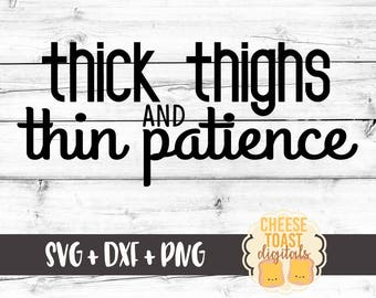 Thick Thighs and Thin Patience Svg, Funny Svg, Mom Svg, Thick Thighs Svg, Mom Life, Tired Mom Svg, DXF, Svg Files for Cricut, Silhouette