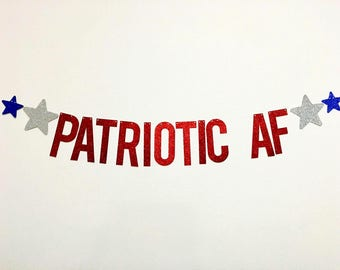Patriotic AF Banner - 4th of July Banner - Independence Day Decorations - 4th of July Party Decorations - 4th of July Decor - Patriotic AF