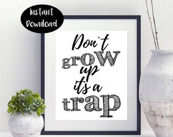 Don't Grow Up It's A Trap Digital Download INSTANT DOWNLOAD