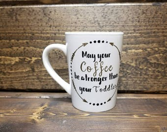 Mom Coffee Mugs, Funny Coffee Mugs, Gifts for Mom, May your Coffee Be Stronger than your toddler, Tired AF,