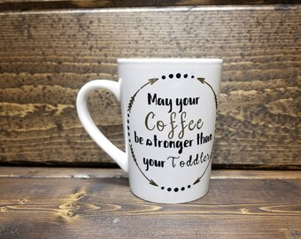 Mom Coffee Mugs, Funny Coffee Mugs, Gifts for Mom, May your Coffee Be Stronger than your toddler, Mom Coffee Gifts, Coffee Mugs with Sayings