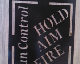 Gun Control- Hold, Aim, Fire Sign, Gift for Gun Enthusiast, Second Amendment supporter