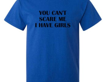 You Don't Scare Me I Have Girls Adult Unisex Tshirt