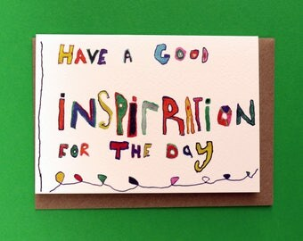 Have a Good Inspiration Greeting Card