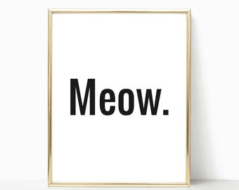 Printable Art, Cat Quote, Meow, Home Decor, Cat Print, Cat Wall Art, Cat Lover Gift, Office Wall Art, Cat Gift, Typography Print, Cat Poster