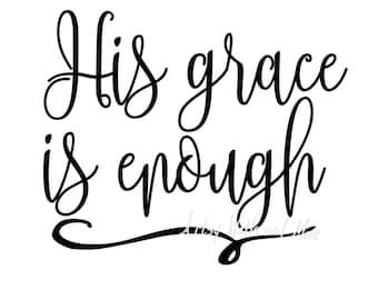His grace is enough svg, Christian svg CUT file, God's grace svg, Silhouette Cameo or Cricut, Christian t-shirt svg, grace of God svg