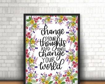 DIGITAL PRINT- Change Your Thoughts and You'll Change Your World