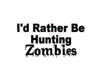 Zombie decal,zombie sticker,Id rather be hunting zombies,car zombie,laptop decal,wall decal,window decal