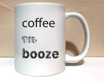 Coffee til Booze 11 ounce Mug, Coffee Mug, Funny Mug, Work Mug, Mornings