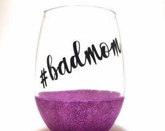 Funny Wine Glass/ Bad Mom/ mom wine glass/ glitter wine glass / funny wine glasses / stemless wine glass