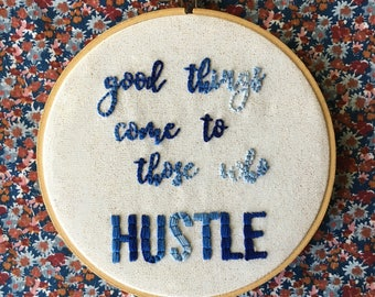 Good Things Come To Those Who Hustle Hand Embroidered Hoop Art Decor
