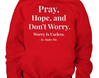 "Christian Gift Idea! Saint Quote Youth Hoodie -Padre Pio Quote! ""Pray, Hope, and Don't Worry. Worry is Useless."" - 7 BEAUTIFUL COLORS!"